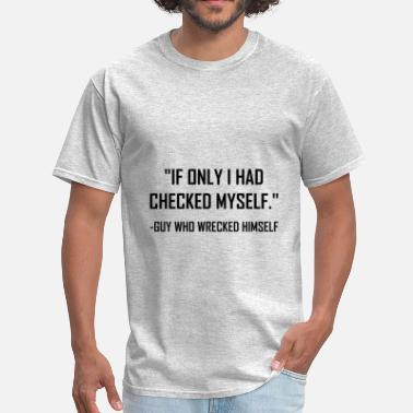 Checked Checked Myself Before Wrecked Himself - Men's T-Shirt