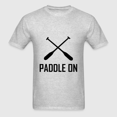 Paddle On Lake Life - Men's T-Shirt