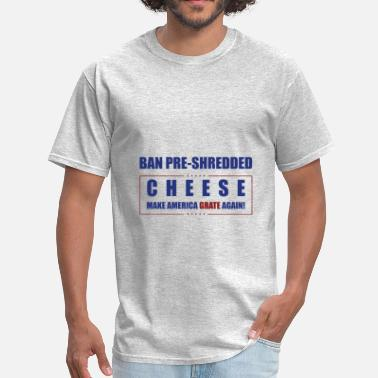 Anti Democrat Jokes Make America Grate Cheese - Men's T-Shirt