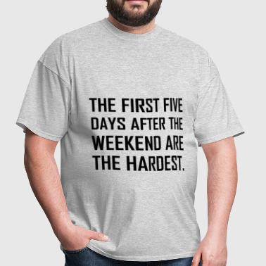 First Five Days After Weekend - Men's T-Shirt