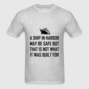 A Ship Safe In Harbor - Men's T-Shirt
