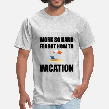 Pyramids Work So Hard Forgot How To Vacation - Men's T-Shirt