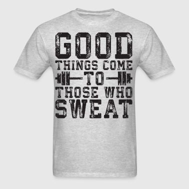 Good Things Come To Those Who Sweat - Men's T-Shirt