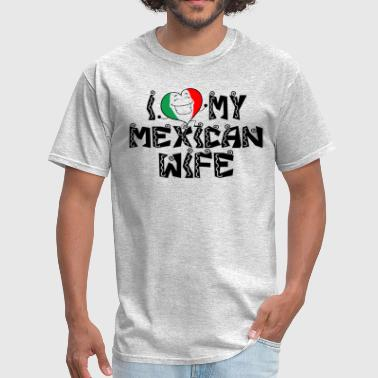 I love my mexican wife - Men's T-Shirt