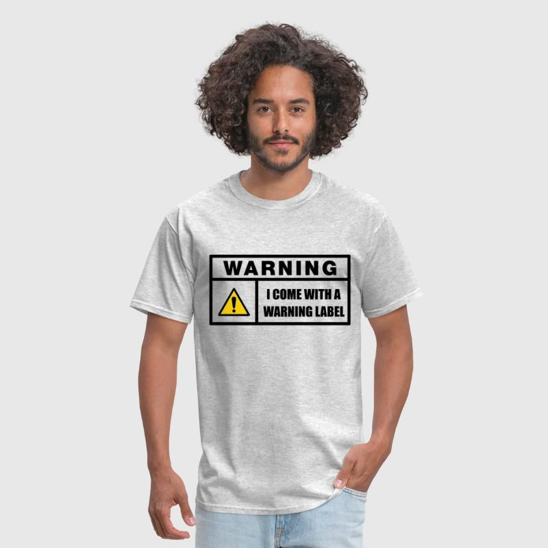 Come With A Warning Label - Men's T-Shirt