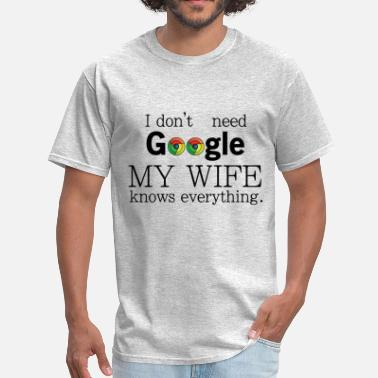 Cute Google I don't need google my wife knows everyting - Men's T-Shirt