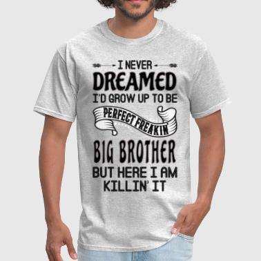 Perfect Freakin Big Brother - Men's T-Shirt