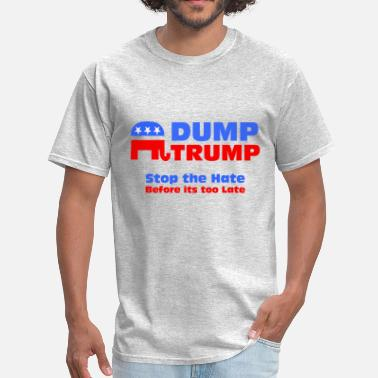 I Hate Trump Dump Trump Stop The Hate - Men's T-Shirt