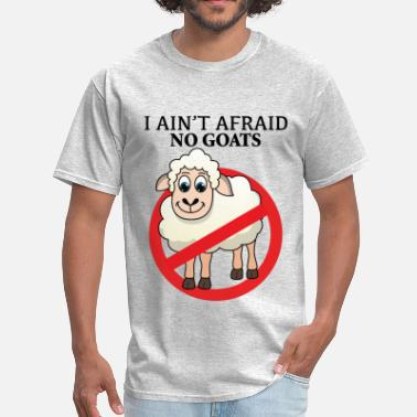 Afraid No Goat I ain't afraid no goats - Men's T-Shirt