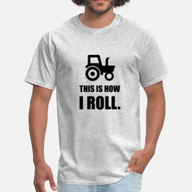 Quotes This Is How I Roll Tracto - Men's T-Shirt