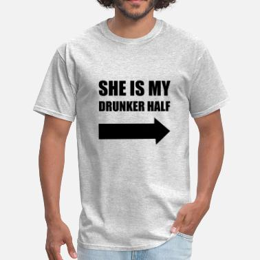 Shes My Drunker Half She Is My Drunker Half - Men's T-Shirt