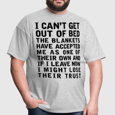 I Can't Get Out Of Bed - Men's T-Shirt