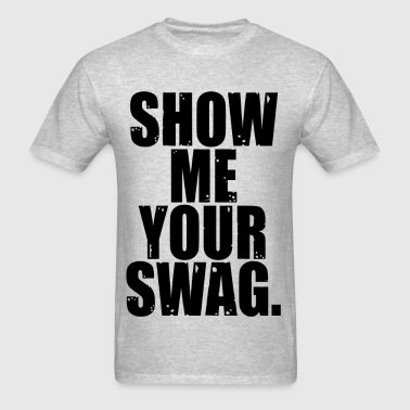 SHOW ME YOUR SWAG - Men's T-Shirt