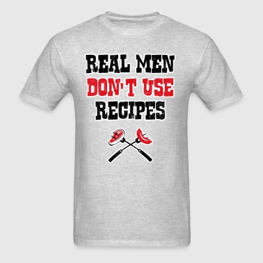 Real Men Dont Use Recipes - Men's T-Shirt