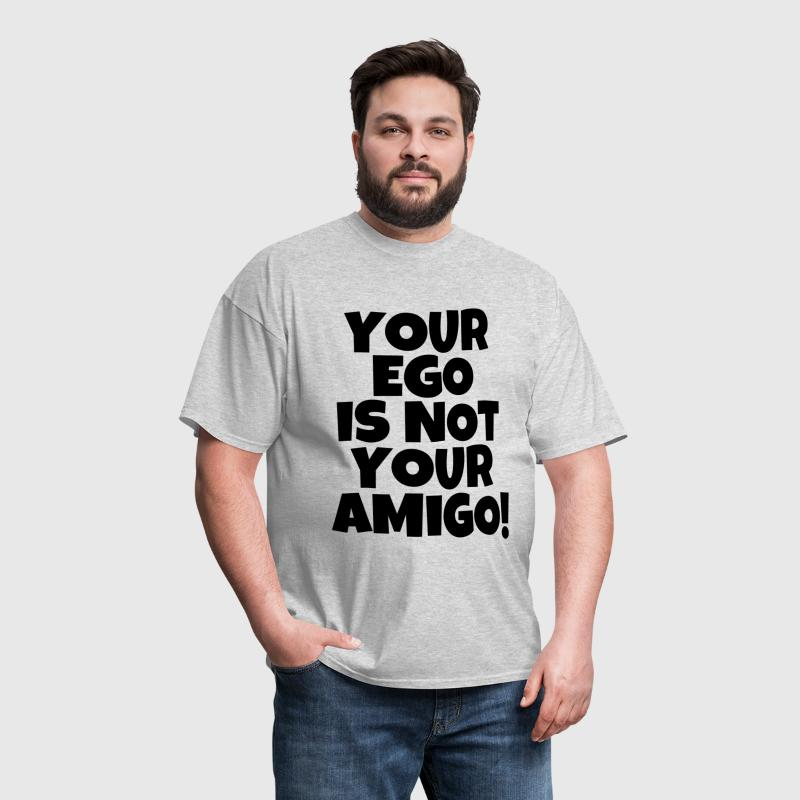 Your ego is not your Amigo funny saying  - Men's T-Shirt