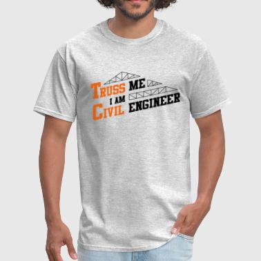 Truss Truss Me Civil Engineer - Men's T-Shirt