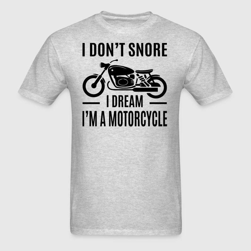 I Don't Snore I Dream I'm A Motorcycle - Men's T-Shirt