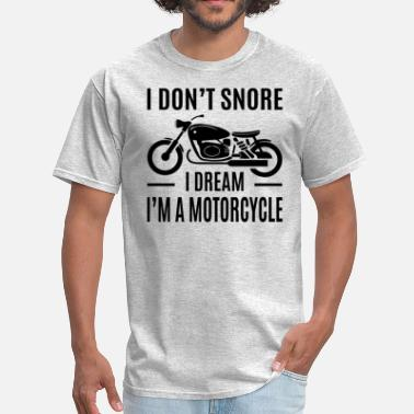 Snoring I Don't Snore I Dream I'm A Motorcycle - Men's T-Shirt