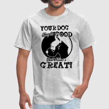 My Great Dane Is Great Shirt - Men's T-Shirt