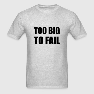 Too Big To Fail Funny - Men's T-Shirt
