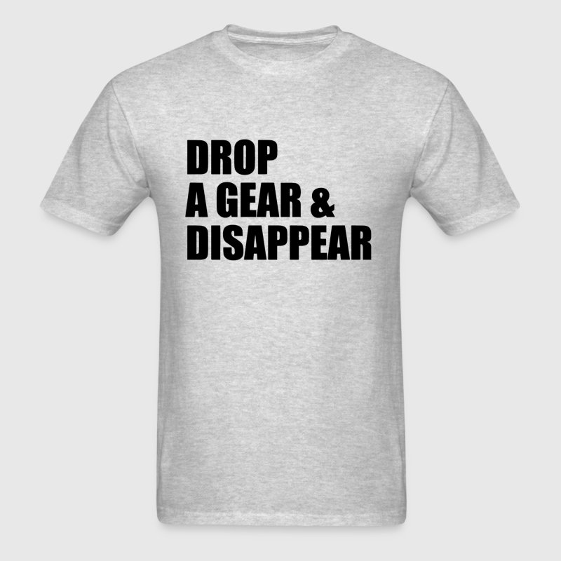 DROP A GEAR AND DISAPPEAR - Men's T-Shirt