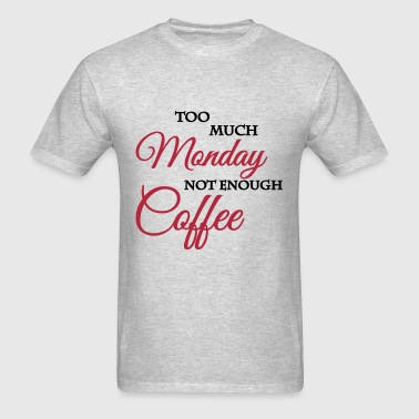 Too much monday... - Men's T-Shirt