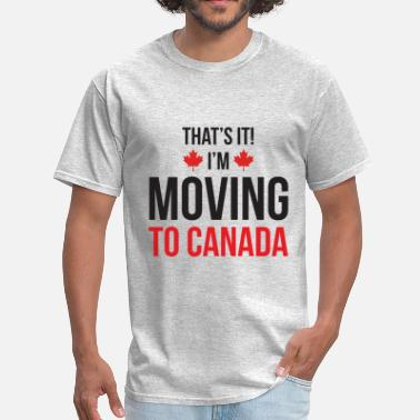 Moving To Canada Moving to Canada - Men's T-Shirt