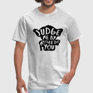 Judge Me Judge Me Not - Men's T-Shirt