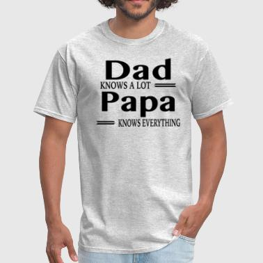Dad Knows A Lot Papa Knows Everything - Men's T-Shirt