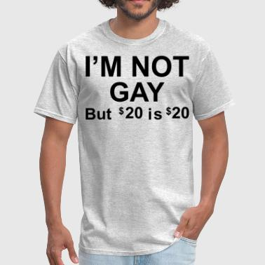 No Homophobia I'm Not Gay But 20 Dollars is 20 Dollars - Men's T-Shirt