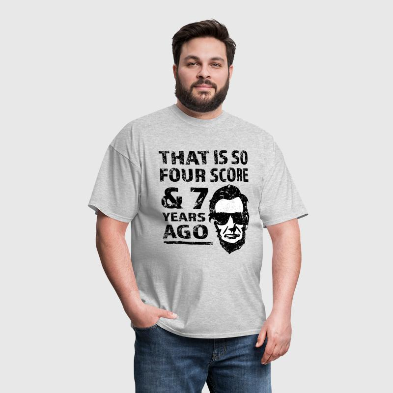 That is so 4 Score and 7 years ago funny Lincoln  - Men's T-Shirt