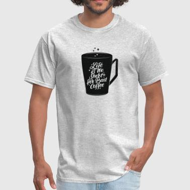 Black Culture Coffee Quote Life is too short for bad coffee - Men's T-Shirt