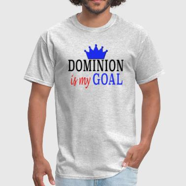 Dominion is my Goal - Men's T-Shirt