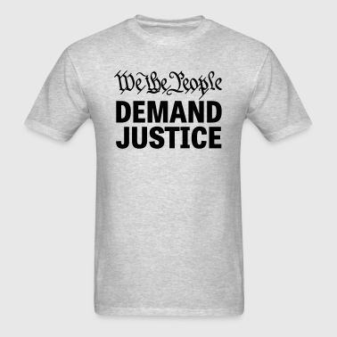 We The People Demand Justice - Men's T-Shirt