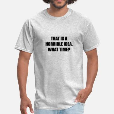 Wild N Out Horrible Idea What Time - Men's T-Shirt