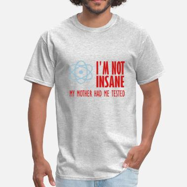 Im Mad im not insane - Men's T-Shirt