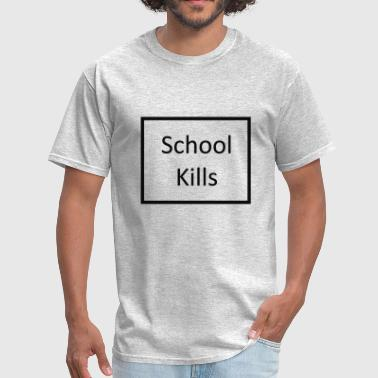 School Kills - Men's T-Shirt