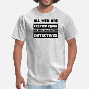 Detective All Men Are Created Equal Some Become Detectives - Men's T-Shirt