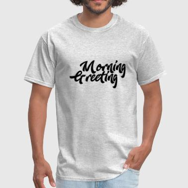 Geek Greeting Morning Greeting - Men's T-Shirt