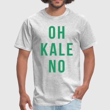 Oh Hell No OH KALE NO - Men's T-Shirt