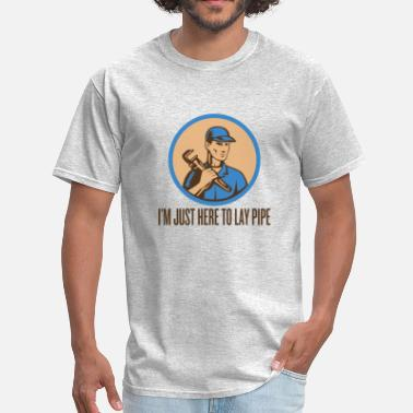 Laying I'M JUST HERE TO LAY PIPE - Men's T-Shirt
