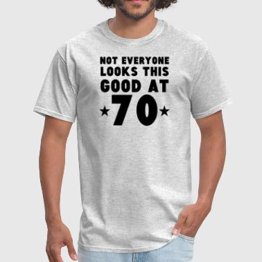 Not Everyone Looks This Good At 70 - Men's T-Shirt