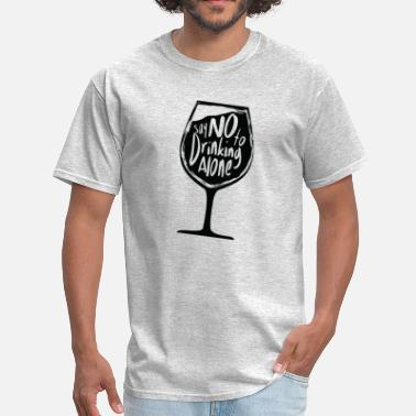Say no to drinking alone - Men's T-Shirt