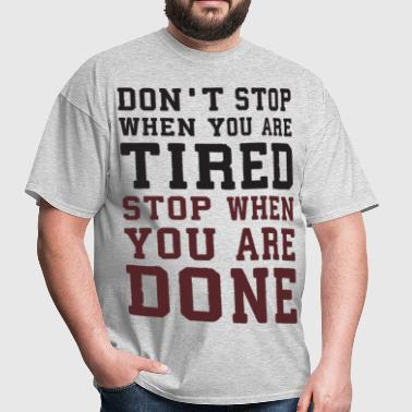Don't Stop When Tired, Stop When You're Done - Men's T-Shirt