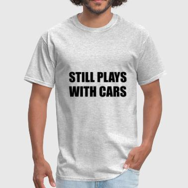 Still Plays With Cars - Men's T-Shirt