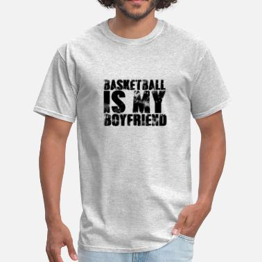 Basketball Boyfriend Basketball Is My Boyfriend Her Sports Relationship - Men's T-Shirt