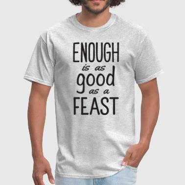 Enough is as Good as a Feast (black) - Men's T-Shirt