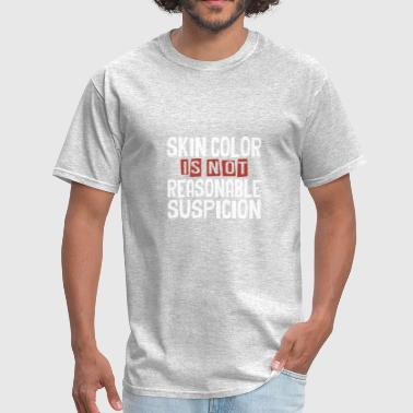 Skingirl skin color is not reasonable suspicion native amer - Men's T-Shirt