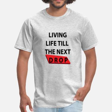 Dubstepgutter Living Life Till The next drop - Men's T-Shirt