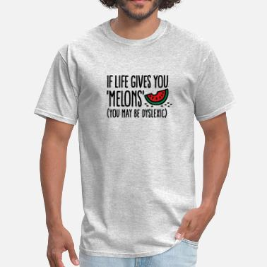 If Life Gives You Melons You May Be Dyslexic If live gives you melons, you may be dyslexic - Men's T-Shirt